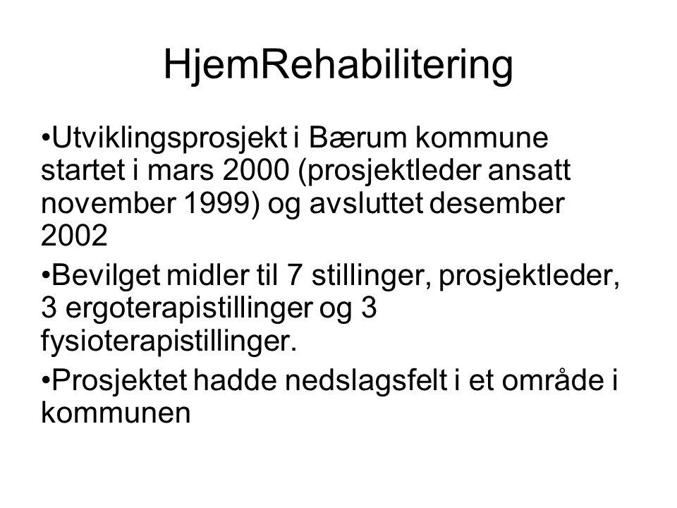 HjemRehabilitering • Utviklingsprosjekt i Bærum kommune startet i mars 2000 (prosjektleder ansatt november 1999) og avsluttet desember 2002 • Bevilget midler til 7 stillinger, prosjektleder, 3 ergoterapistillinger og 3 fysioterapistillinger.
