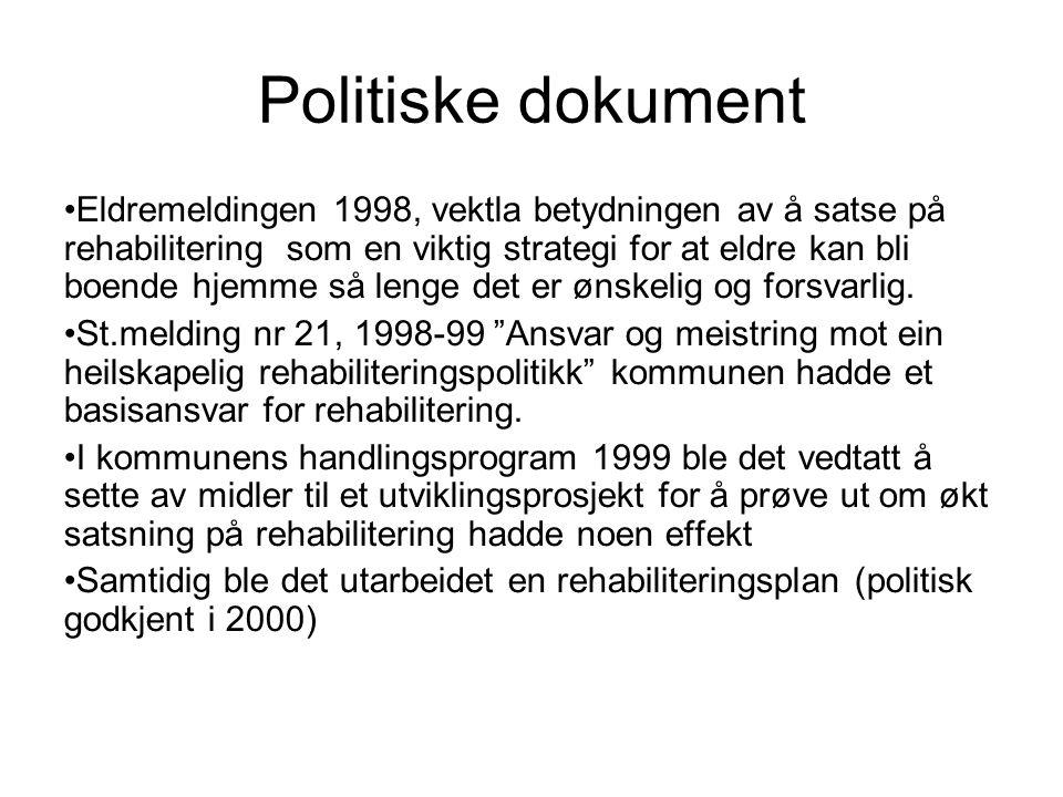 Politiske dokument • Eldremeldingen 1998, vektla betydningen av å satse på rehabilitering som en viktig strategi for at eldre kan bli boende hjemme så lenge det er ønskelig og forsvarlig.