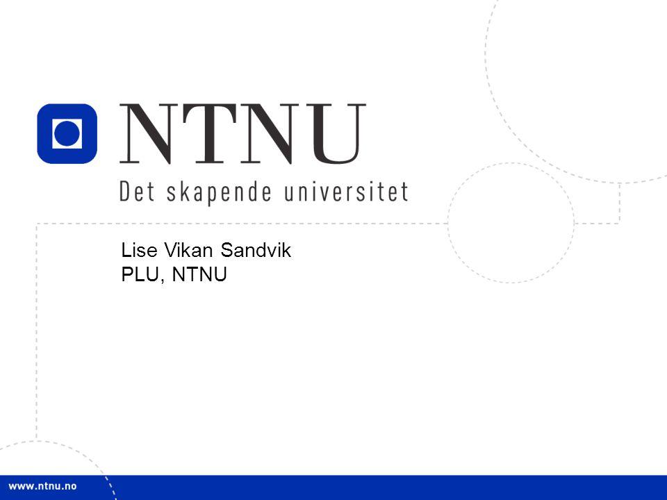1 Lise Vikan Sandvik PLU, NTNU