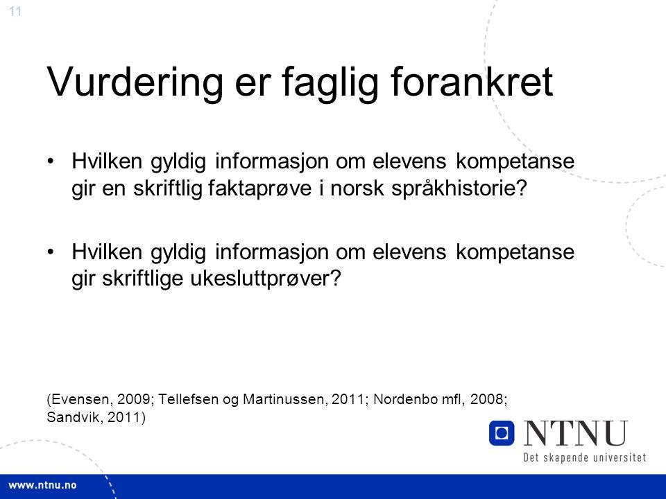 11 Vurdering er faglig forankret •Hvilken gyldig informasjon om elevens kompetanse gir en skriftlig faktaprøve i norsk språkhistorie.