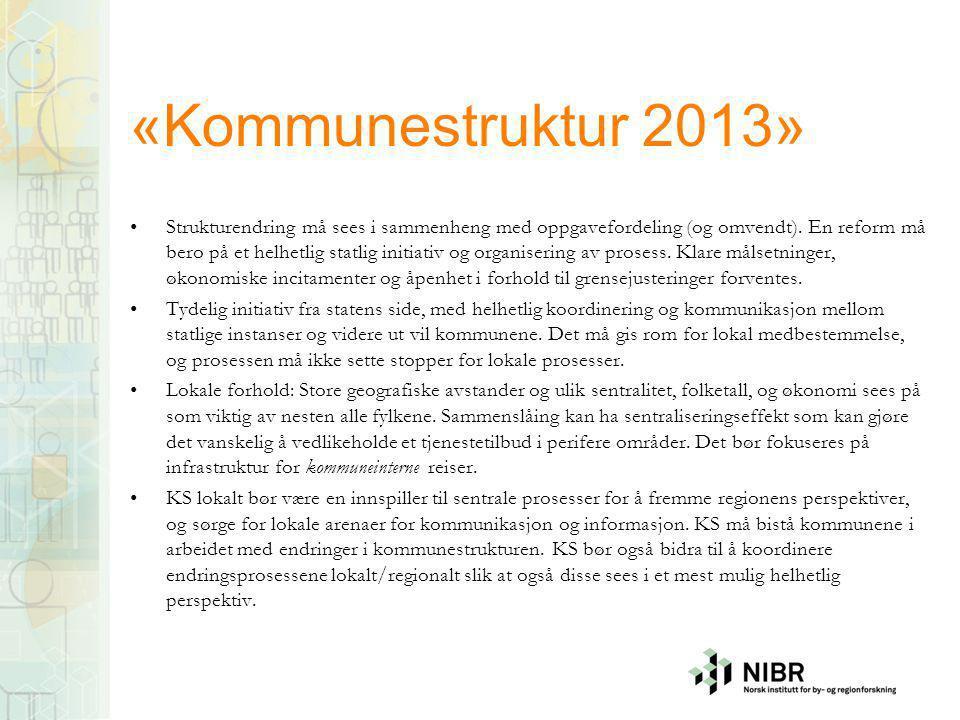 «Kommunestruktur 2013» •Strukturendring må sees i sammenheng med oppgavefordeling (og omvendt).
