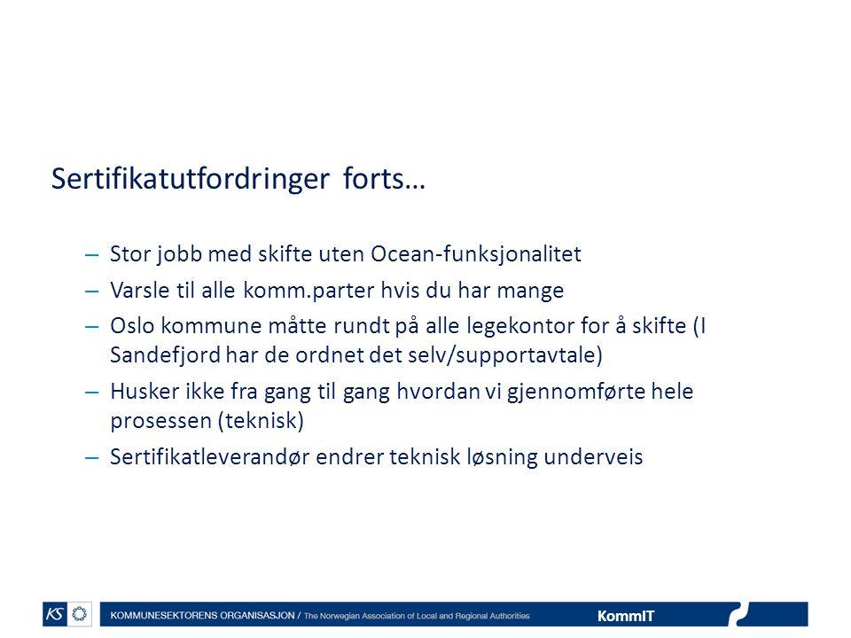 KommIT Sertifikatutfordringer forts… – Stor jobb med skifte uten Ocean-funksjonalitet – Varsle til alle komm.parter hvis du har mange – Oslo kommune m