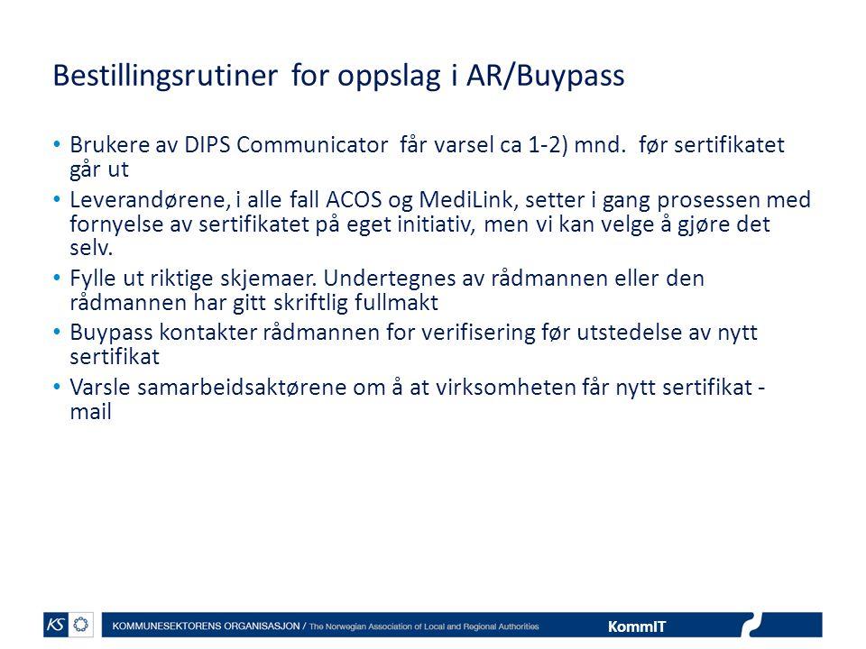 KommIT Bestillingsrutiner for oppslag i AR/Buypass • Brukere av DIPS Communicator får varsel ca 1-2) mnd. før sertifikatet går ut • Leverandørene, i a