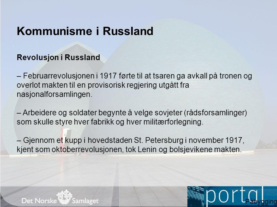 Kommunisme i Russland Revolusjon i Russland – Februarrevolusjonen i 1917 førte til at tsaren ga avkall på tronen og overlot makten til en provisorisk