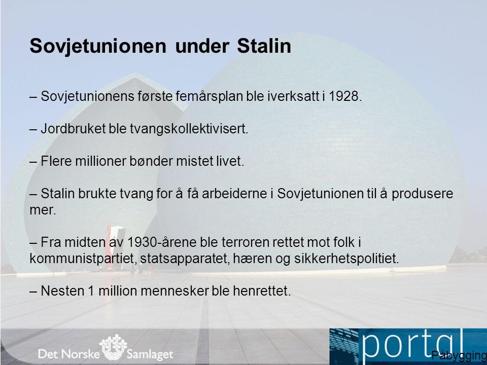 Sovjetunionen under Stalin – Sovjetunionens første femårsplan ble iverksatt i 1928. – Jordbruket ble tvangskollektivisert. – Flere millioner bønder mi