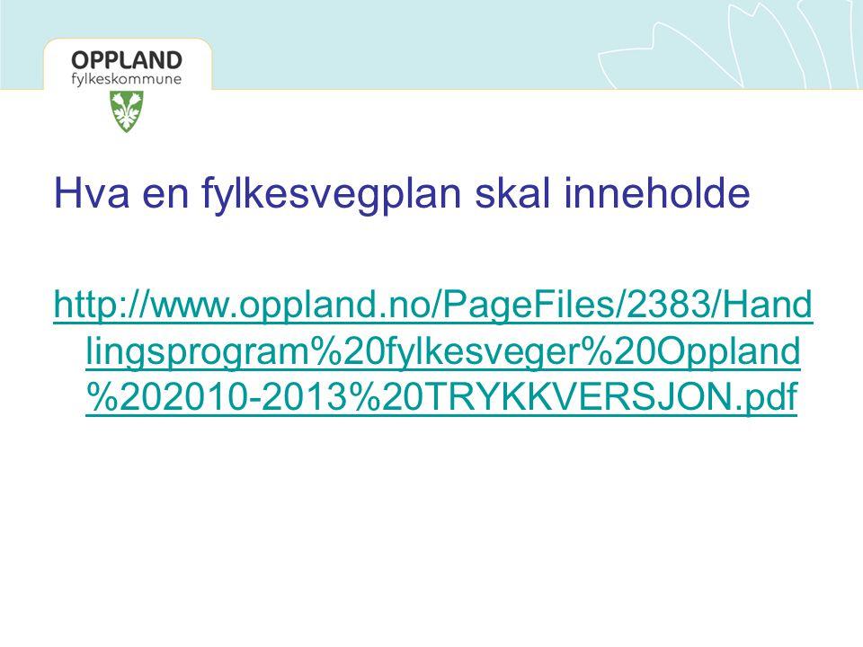 Hva en fylkesvegplan skal inneholde http://www.oppland.no/PageFiles/2383/Hand lingsprogram%20fylkesveger%20Oppland %202010-2013%20TRYKKVERSJON.pdf