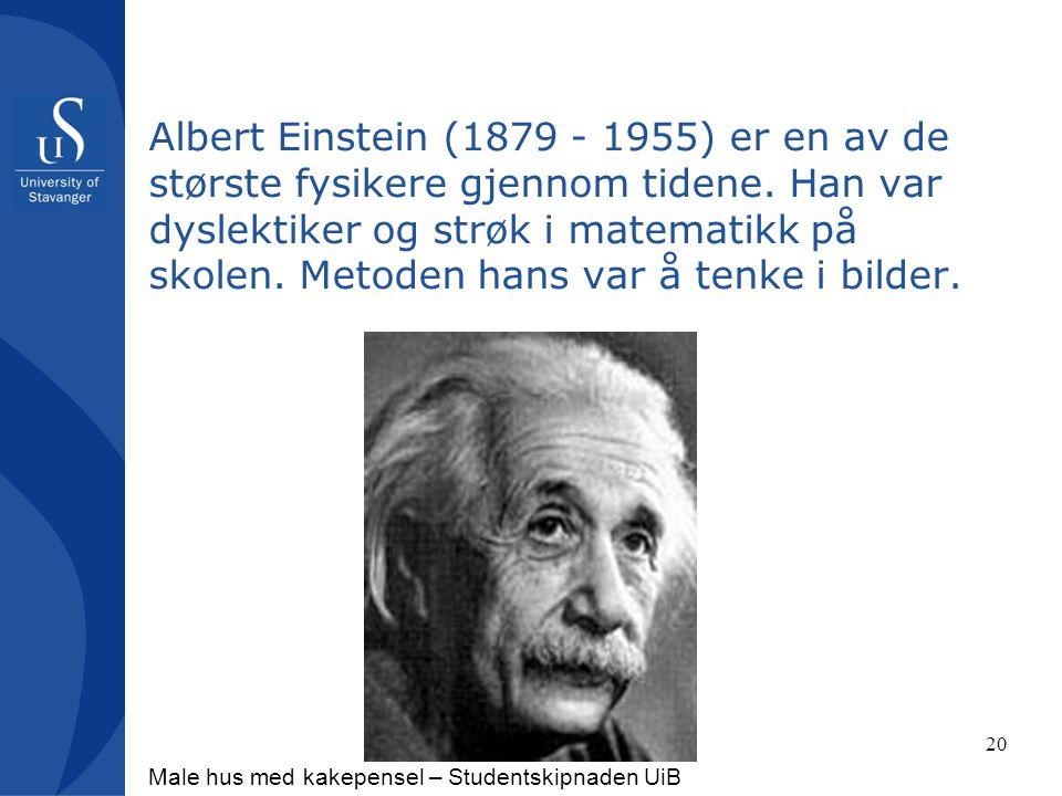 Albert Einstein (1879 - 1955) er en av de største fysikere gjennom tidene. Han var dyslektiker og strøk i matematikk på skolen. Metoden hans var å ten