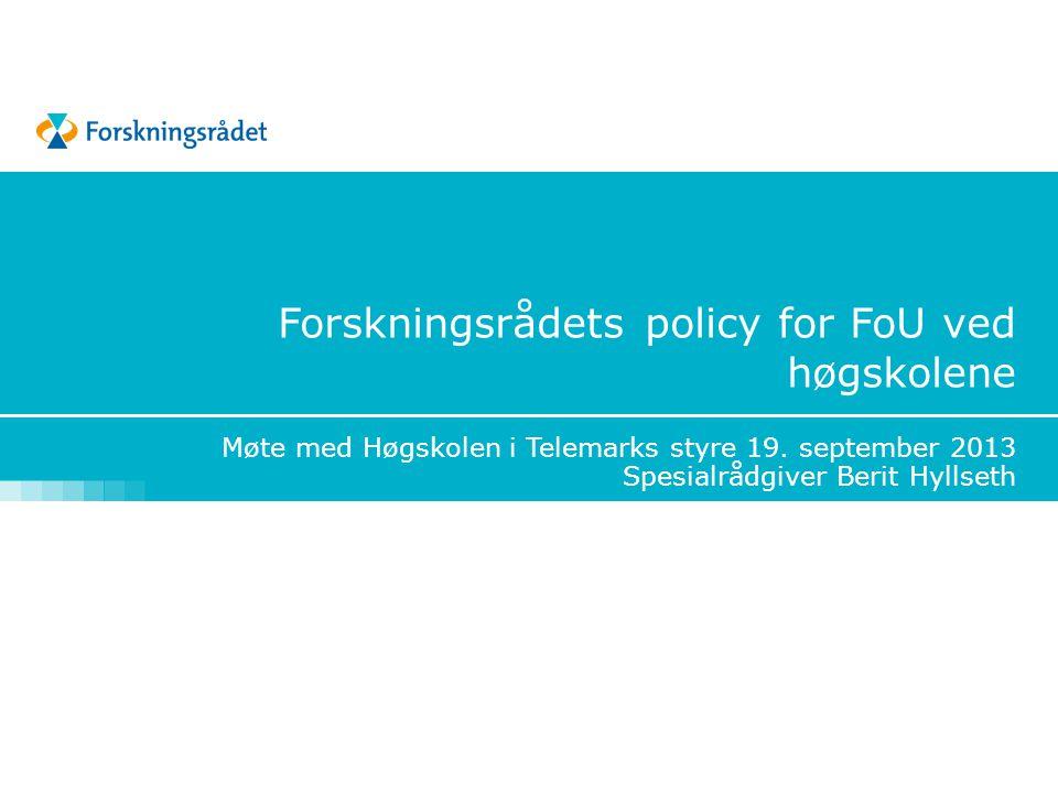 Forskningsrådets policy for FoU ved høgskolene Møte med Høgskolen i Telemarks styre 19.