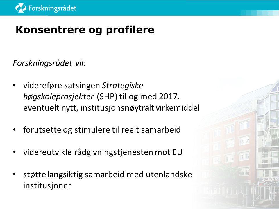 Konsentrere og profilere Forskningsrådet vil: • videreføre satsingen Strategiske høgskoleprosjekter (SHP) til og med 2017.