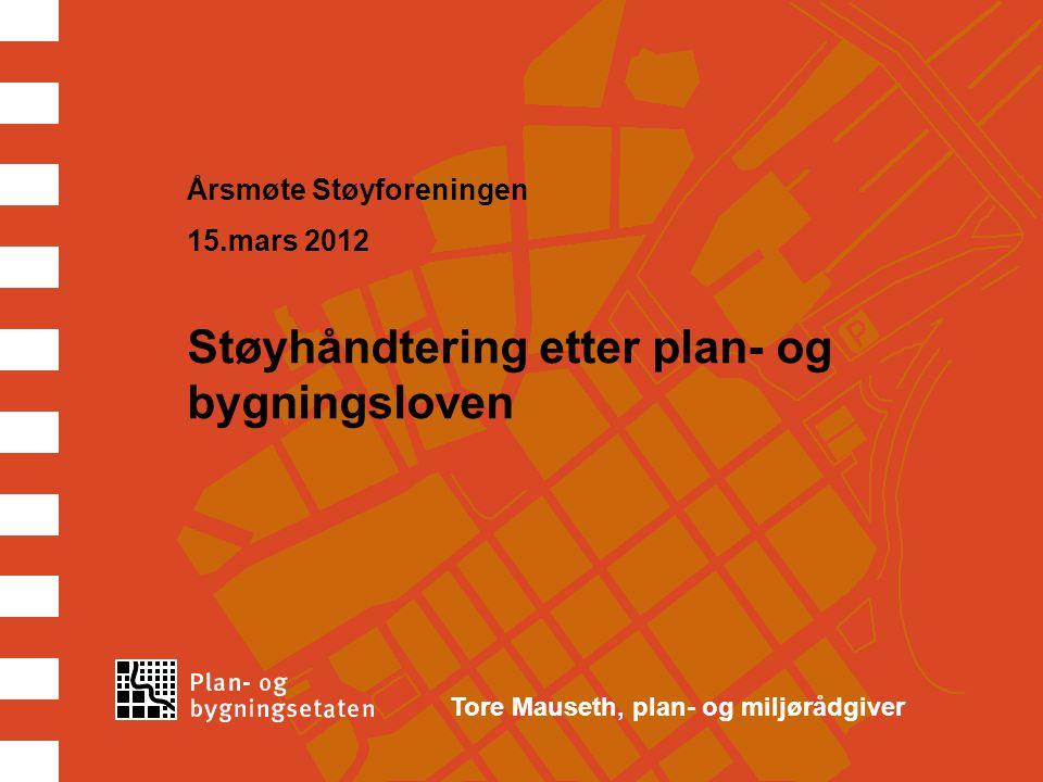 Tore Mauseth, plan- og miljørådgiver Årsmøte Støyforeningen 15.mars 2012 Støyhåndtering etter plan- og bygningsloven