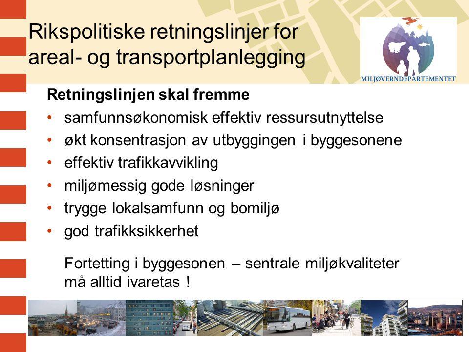 5 Rikspolitiske retningslinjer for areal- og transportplanlegging Retningslinjen skal fremme •samfunnsøkonomisk effektiv ressursutnyttelse •økt konsen