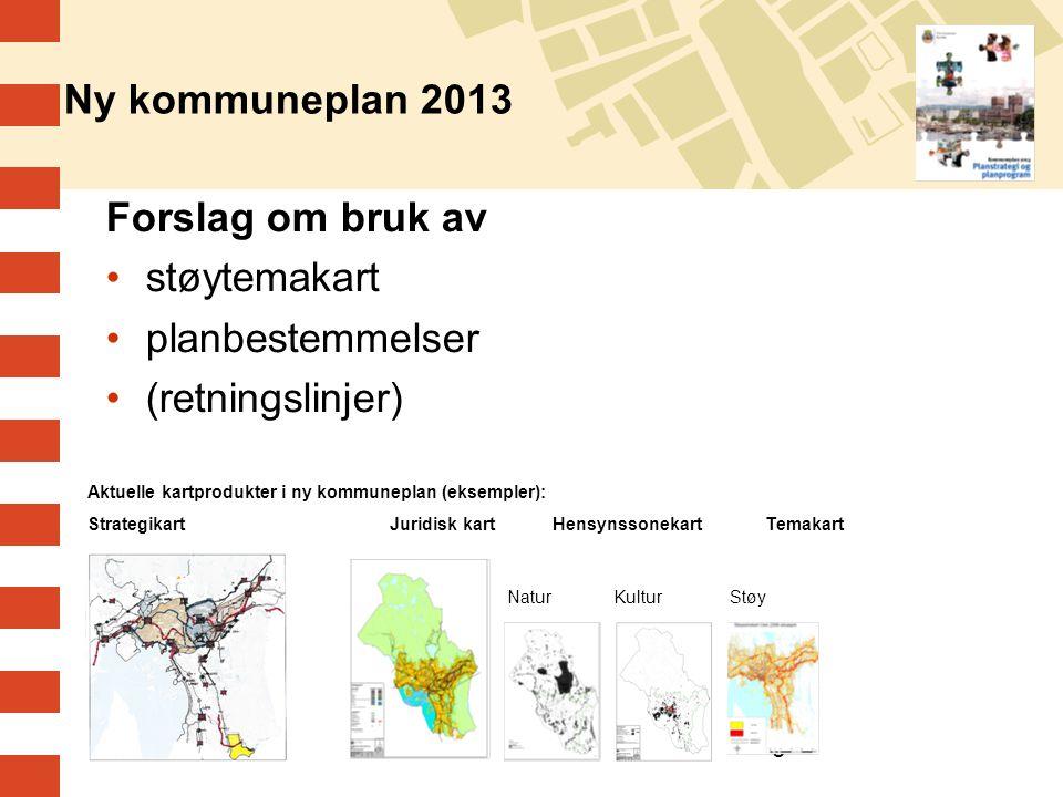 9 Ny kommuneplan 2013 Forslag om bruk av •støytemakart •planbestemmelser •(retningslinjer) Aktuelle kartprodukter i ny kommuneplan (eksempler): Strategikart Juridisk kartHensynssonekartTemakart NaturKultur Støy