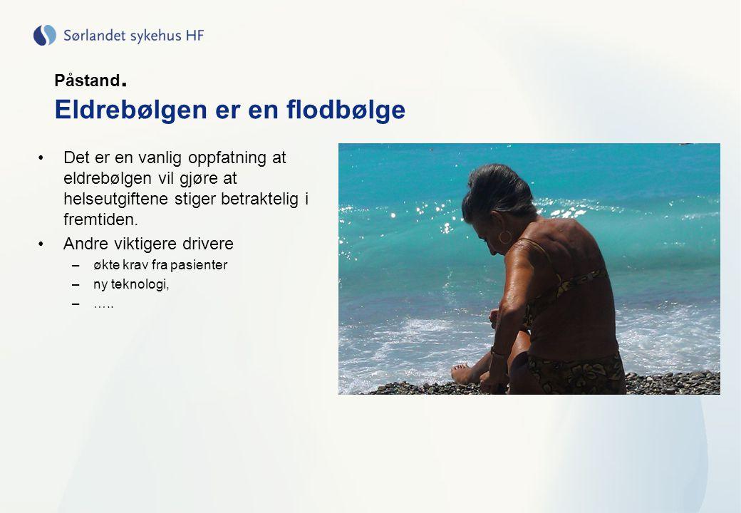 Påstand. Eldrebølgen er en flodbølge •Det er en vanlig oppfatning at eldrebølgen vil gjøre at helseutgiftene stiger betraktelig i fremtiden. •Andre vi