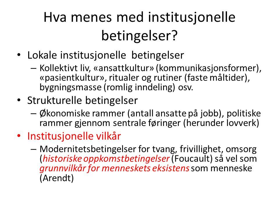 Hva menes med institusjonelle betingelser? • Lokale institusjonelle betingelser – Kollektivt liv, «ansattkultur» (kommunikasjonsformer), «pasientkultu