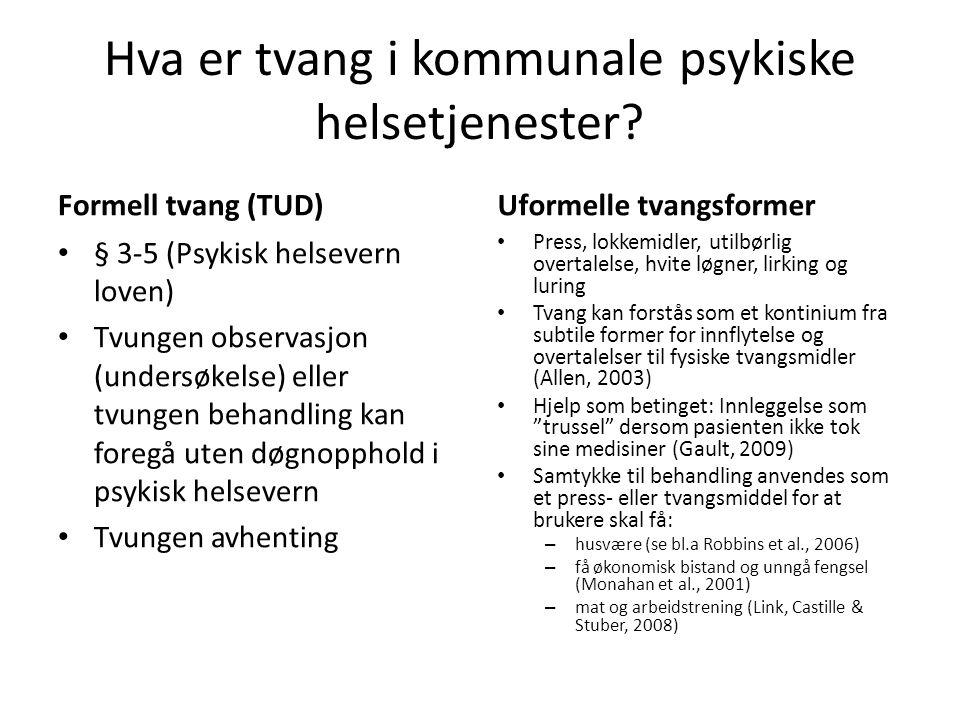 Hva er tvang i kommunale psykiske helsetjenester? Formell tvang (TUD) • § 3-5 (Psykisk helsevern loven) • Tvungen observasjon (undersøkelse) eller tvu