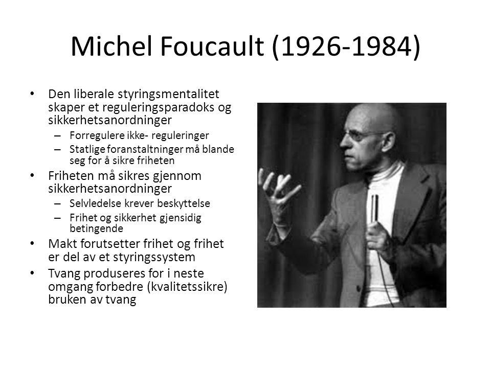 Michel Foucault (1926-1984) • Den liberale styringsmentalitet skaper et reguleringsparadoks og sikkerhetsanordninger – Forregulere ikke- reguleringer