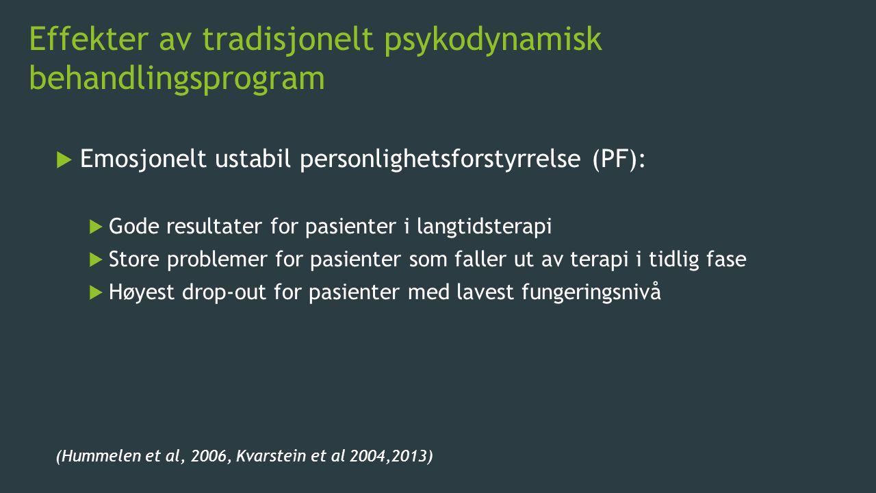 Effekter av tradisjonelt psykodynamisk behandlingsprogram  Emosjonelt ustabil personlighetsforstyrrelse (PF):  Gode resultater for pasienter i langt