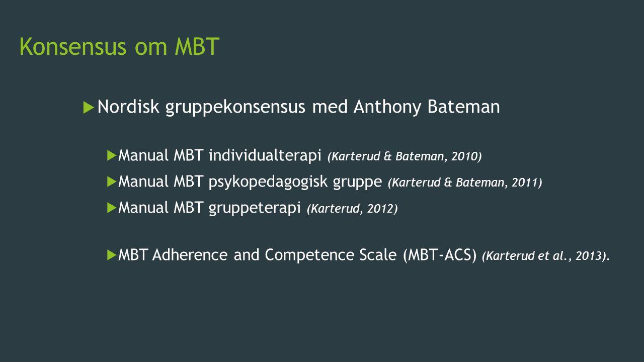 Konsensus om MBT  Nordisk gruppekonsensus med Anthony Bateman  Manual MBT individualterapi (Karterud & Bateman, 2010)  Manual MBT psykopedagogisk g