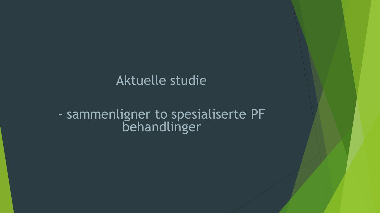 - Aktuelle studie - sammenligner to spesialiserte PF behandlinger