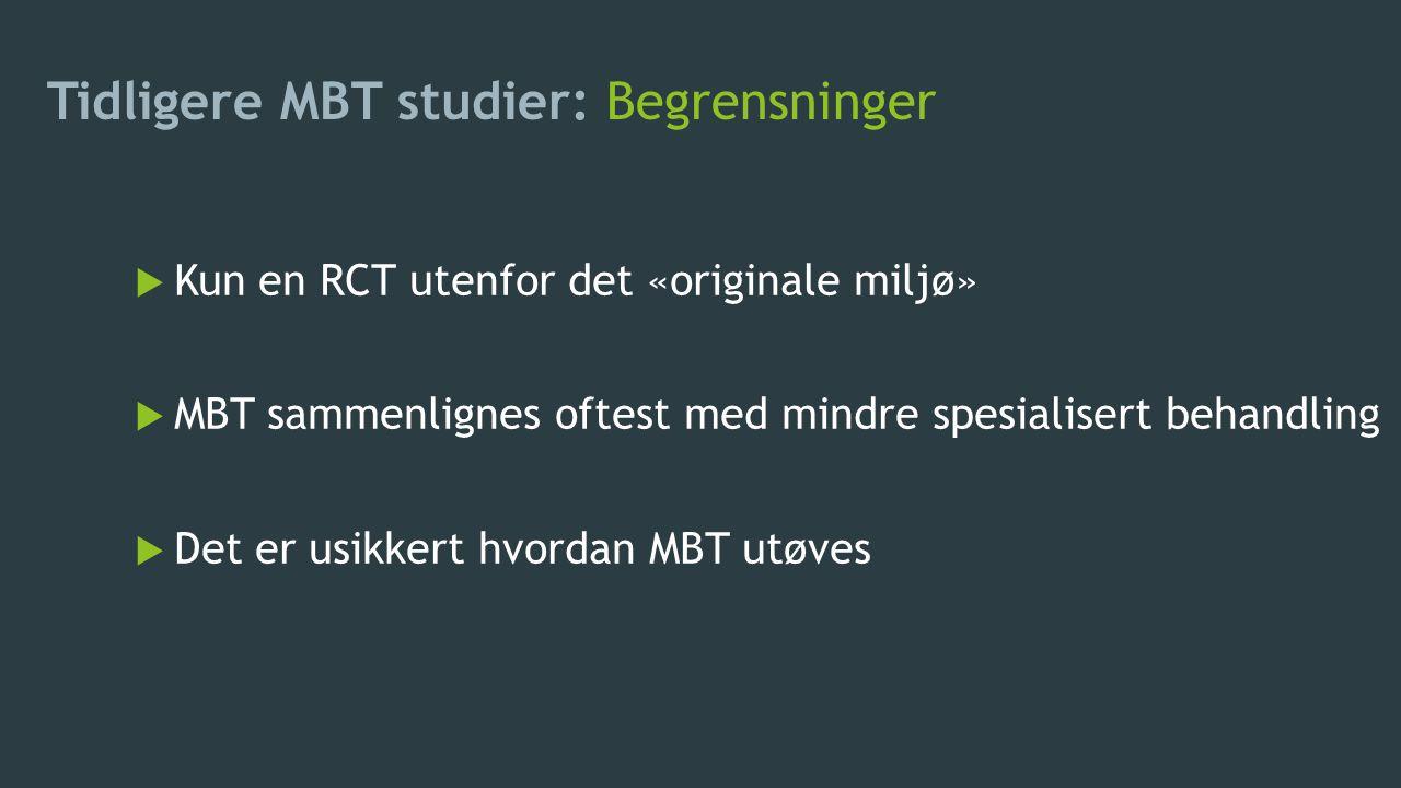 Tidligere MBT studier: Begrensninger  Kun en RCT utenfor det «originale miljø»  MBT sammenlignes oftest med mindre spesialisert behandling  Det er