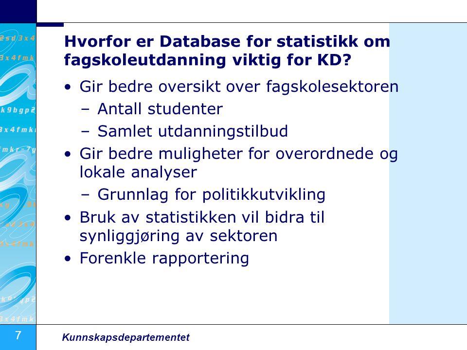 7 Kunnskapsdepartementet Hvorfor er Database for statistikk om fagskoleutdanning viktig for KD.