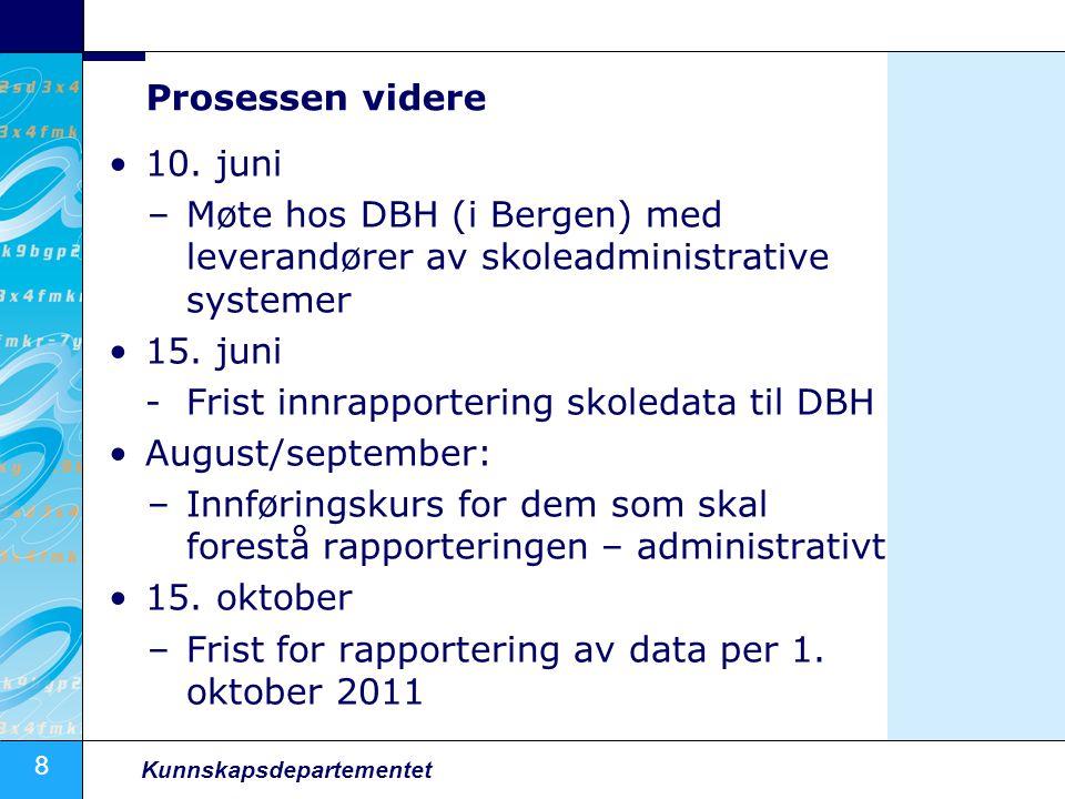 8 Kunnskapsdepartementet Prosessen videre •10.