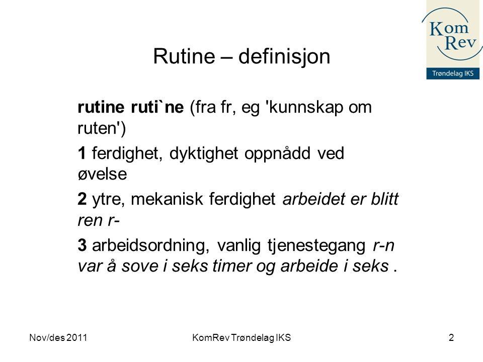 Rutine – definisjon rutine ruti`ne (fra fr, eg 'kunnskap om ruten') 1 ferdighet, dyktighet oppnådd ved øvelse 2 ytre, mekanisk ferdighet arbeidet er b