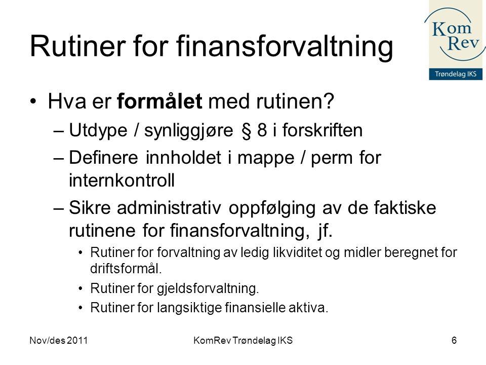Rutiner for finansforvaltning Nov/des 2011KomRev Trøndelag IKS7 •Egne, spesifikke rutiner for hver forvaltningstype: –Formål; hva skal rutinen sikre.