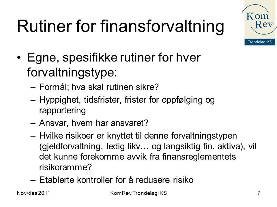 Rutiner for finansforvaltning Nov/des 2011KomRev Trøndelag IKS7 •Egne, spesifikke rutiner for hver forvaltningstype: –Formål; hva skal rutinen sikre?