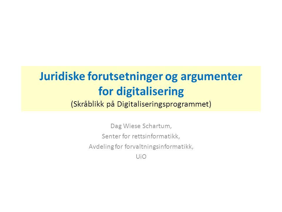 Juridiske forutsetninger og argumenter for digitalisering (Skråblikk på Digitaliseringsprogrammet) Dag Wiese Schartum, Senter for rettsinformatikk, Av