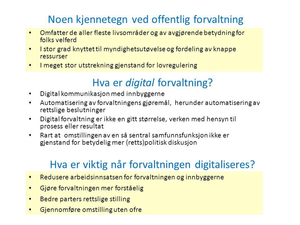 Hva er digital forvaltning? Hva er viktig når forvaltningen digitaliseres? • Redusere arbeidsinnsatsen for forvaltningen og innbyggerne • Gjøre forval