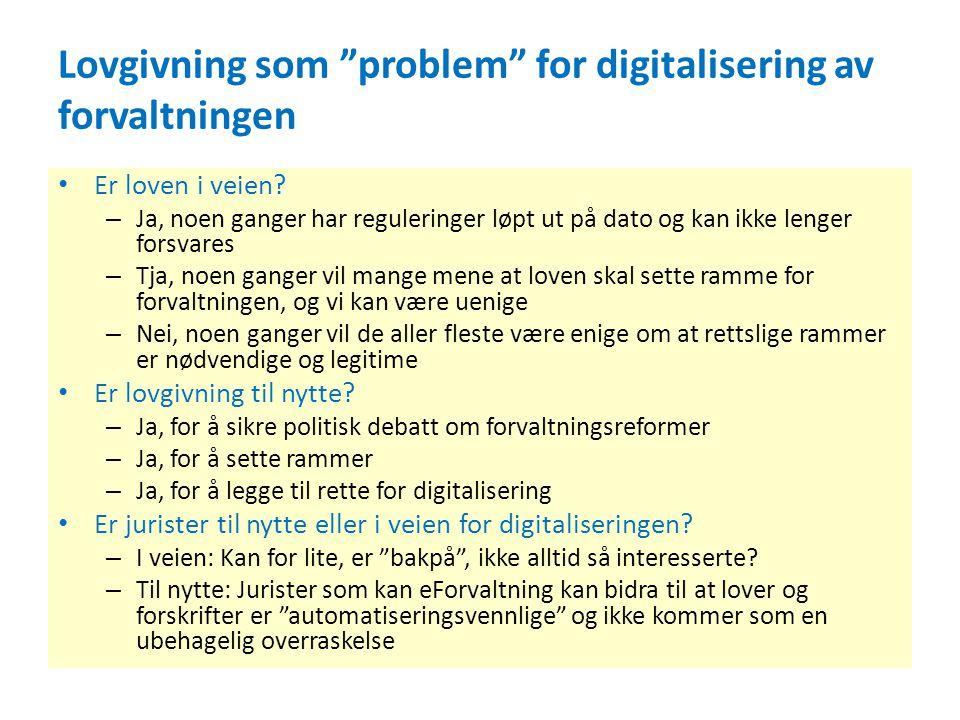 """Lovgivning som """"problem"""" for digitalisering av forvaltningen • Er loven i veien? – Ja, noen ganger har reguleringer løpt ut på dato og kan ikke lenger"""