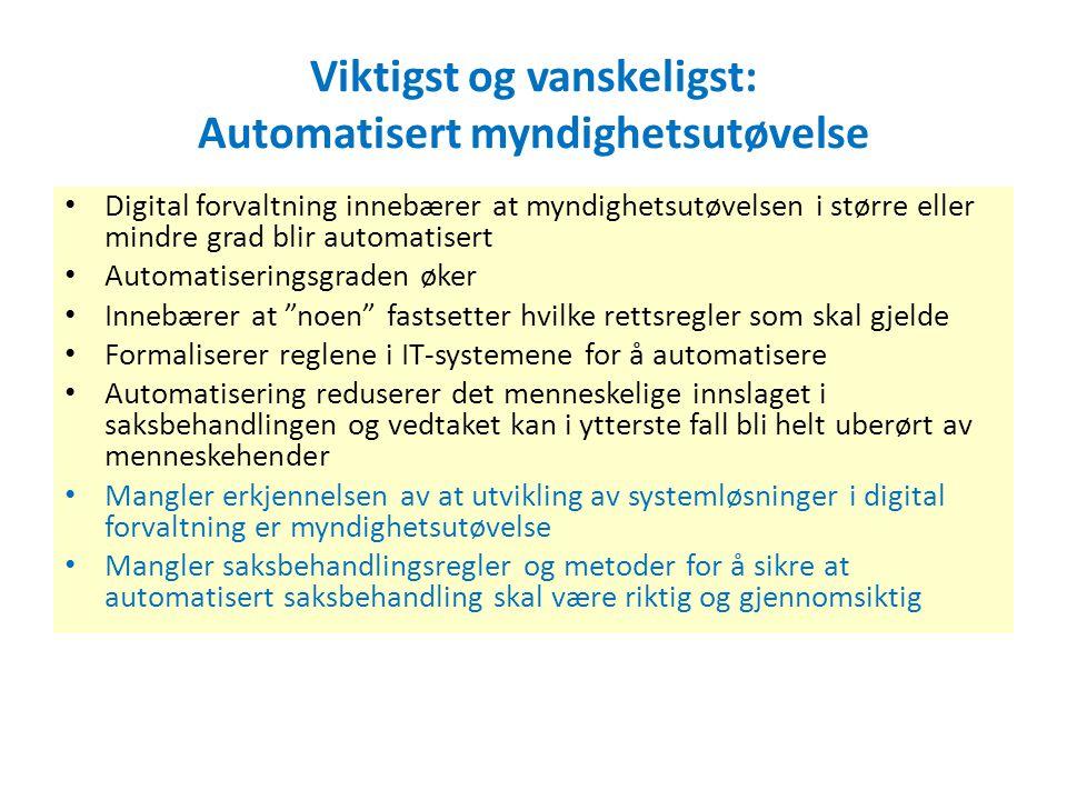 Viktigst og vanskeligst: Automatisert myndighetsutøvelse • Digital forvaltning innebærer at myndighetsutøvelsen i større eller mindre grad blir automa