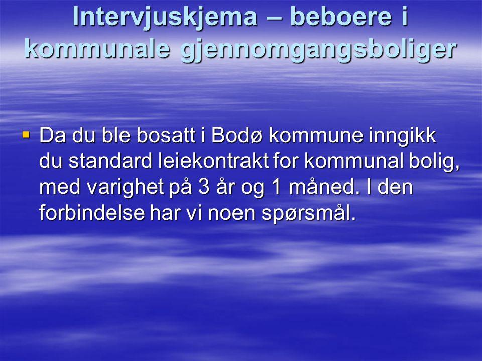 Intervjuskjema – beboere i kommunale gjennomgangsboliger  Da du ble bosatt i Bodø kommune inngikk du standard leiekontrakt for kommunal bolig, med varighet på 3 år og 1 måned.