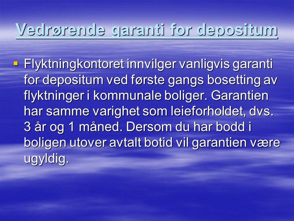 Vedrørende garanti for depositum  Flyktningkontoret innvilger vanligvis garanti for depositum ved første gangs bosetting av flyktninger i kommunale boliger.