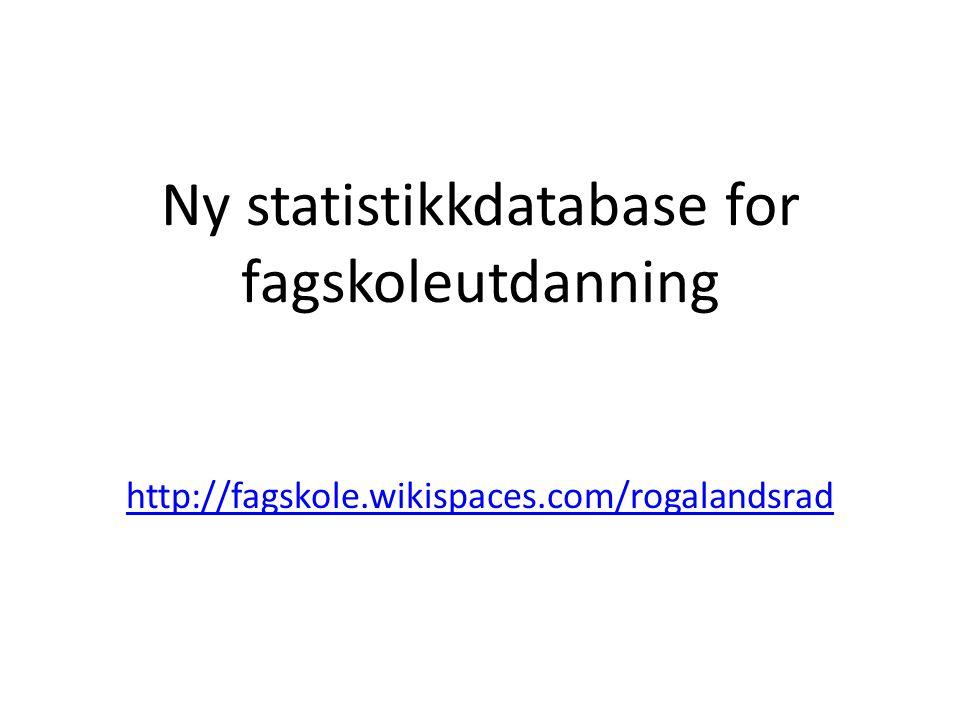 Ny statistikkdatabase for fagskoleutdanning http://fagskole.wikispaces.com/rogalandsrad http://fagskole.wikispaces.com/rogalandsrad