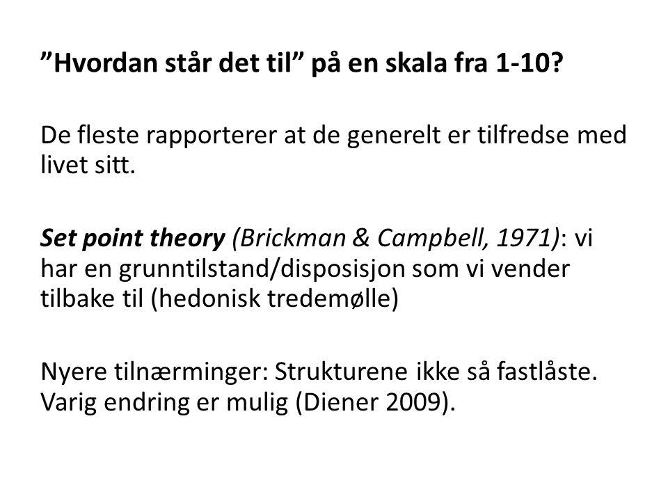 """""""Hvordan står det til"""" på en skala fra 1-10? De fleste rapporterer at de generelt er tilfredse med livet sitt. Set point theory (Brickman & Campbell,"""