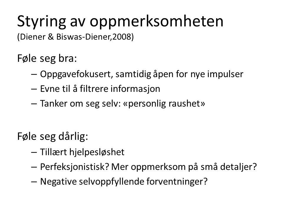Styring av oppmerksomheten (Diener & Biswas-Diener,2008) Føle seg bra: – Oppgavefokusert, samtidig åpen for nye impulser – Evne til å filtrere informa