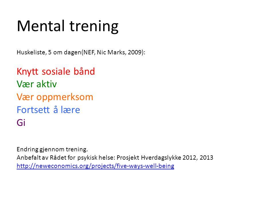 Mental trening Huskeliste, 5 om dagen(NEF, Nic Marks, 2009): Knytt sosiale bånd Vær aktiv Vær oppmerksom Fortsett å lære Gi Endring gjennom trening. A