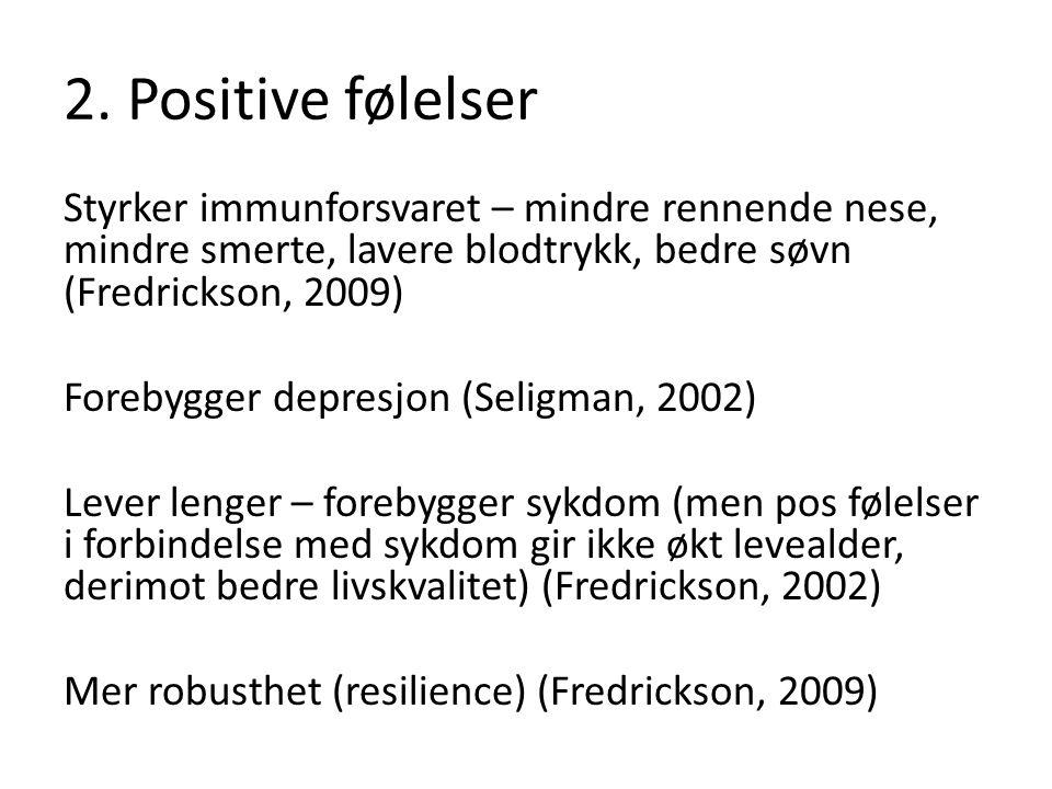 2. Positive følelser Styrker immunforsvaret – mindre rennende nese, mindre smerte, lavere blodtrykk, bedre søvn (Fredrickson, 2009) Forebygger depresj