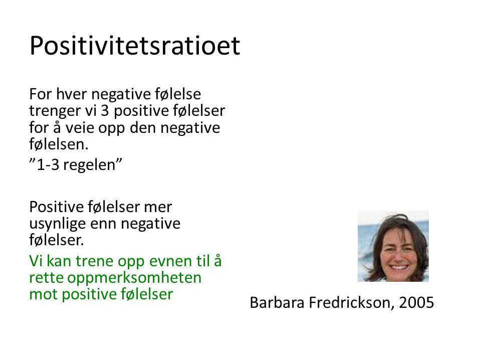 """Positivitetsratioet For hver negative følelse trenger vi 3 positive følelser for å veie opp den negative følelsen. """"1-3 regelen"""" Positive følelser mer"""