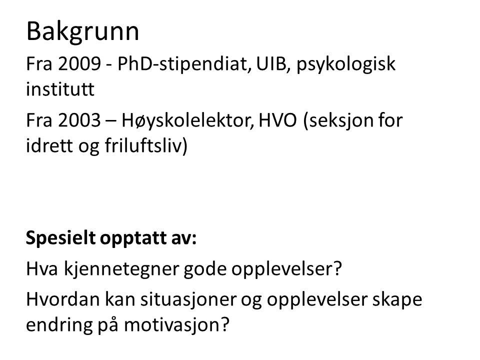 Bakgrunn Fra 2009 - PhD-stipendiat, UIB, psykologisk institutt Fra 2003 – Høyskolelektor, HVO (seksjon for idrett og friluftsliv) Spesielt opptatt av: