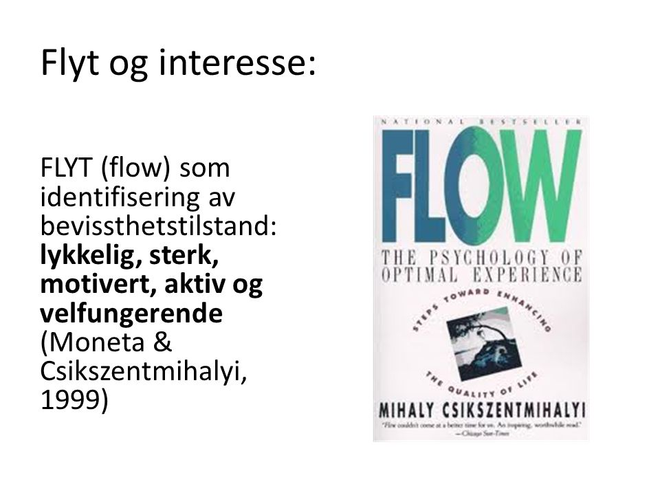Flyt og interesse: FLYT (flow) som identifisering av bevissthetstilstand: lykkelig, sterk, motivert, aktiv og velfungerende (Moneta & Csikszentmihalyi