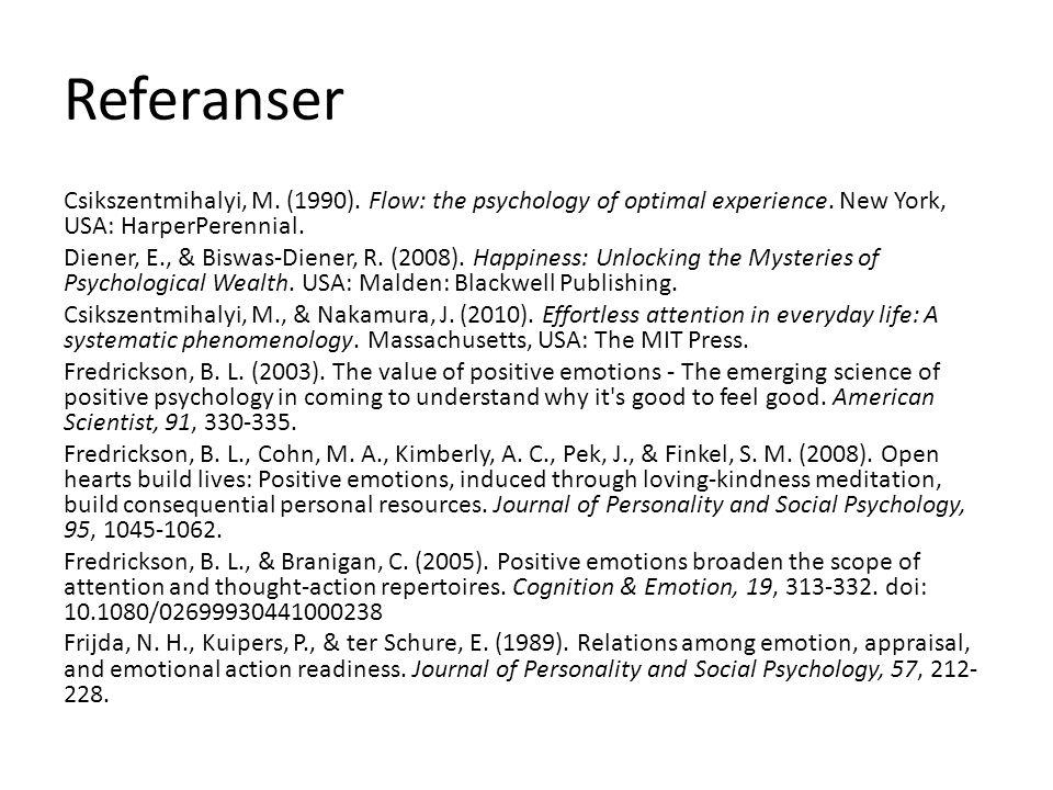 Referanser Csikszentmihalyi, M. (1990). Flow: the psychology of optimal experience. New York, USA: HarperPerennial. Diener, E., & Biswas-Diener, R. (2