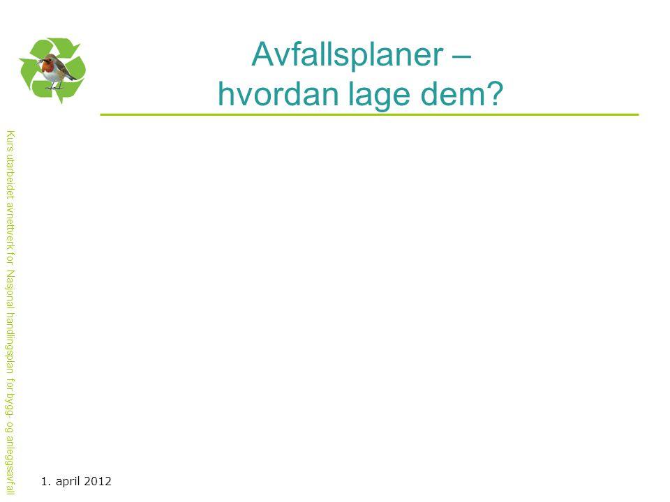 Kurs utarbeidet avnettverk for Nasjonal handlingsplan for bygg- og anleggsavfall Avfallsplaner – hvordan lage dem? 1. april 2012
