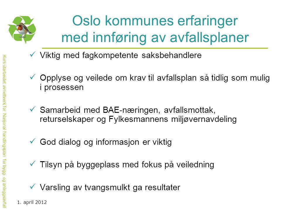 Kurs utarbeidet avnettverk for Nasjonal handlingsplan for bygg- og anleggsavfall Oslo kommunes erfaringer med innføring av avfallsplaner  Viktig med
