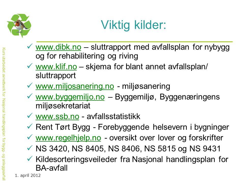 Kurs utarbeidet avnettverk for Nasjonal handlingsplan for bygg- og anleggsavfall Viktig kilder:  www.dibk.no – sluttrapport med avfallsplan for nybyg