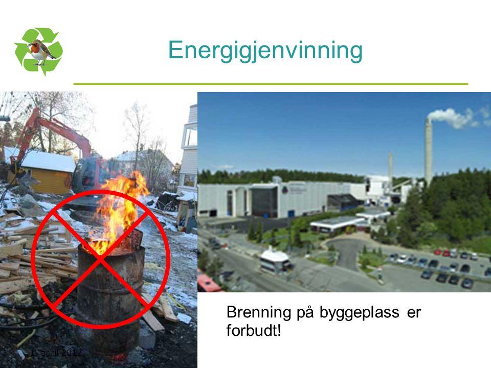 Kurs utarbeidet avnettverk for Nasjonal handlingsplan for bygg- og anleggsavfall Energigjenvinning Brenning på byggeplass er forbudt! 1. april 2012