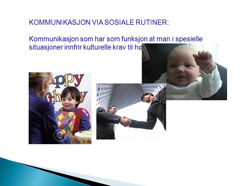 KOMMUNIKASJON VIA SOSIALE RUTINER: Kommunikasjon som har som funksjon at man i spesielle situasjoner innfrir kulturelle krav til høflighet og væremåte.