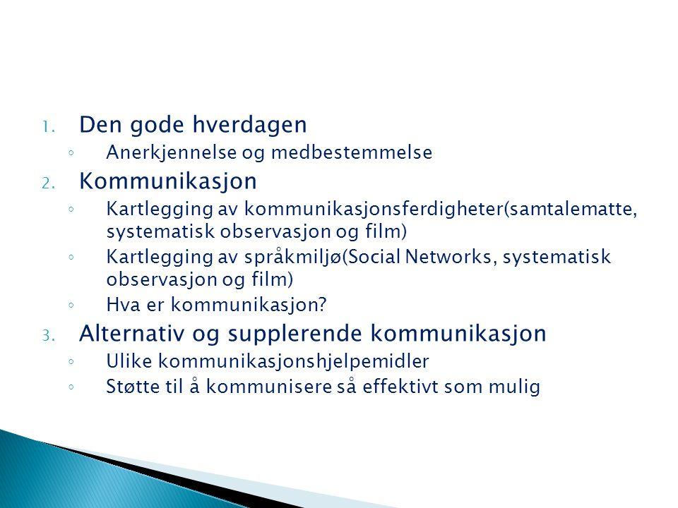 1. Den gode hverdagen ◦ Anerkjennelse og medbestemmelse 2. Kommunikasjon ◦ Kartlegging av kommunikasjonsferdigheter(samtalematte, systematisk observas